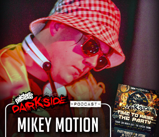 "Twisted's Darkside Podcast 268 – MIKEY MOTION – ""Darkside : Time To Raise The Party!"" Mix #3"