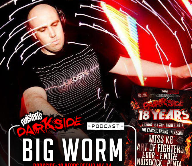 Twisted's Darkside Podcast 281 – BIG WORM – Darkside: 18 Years Promo Mix #4