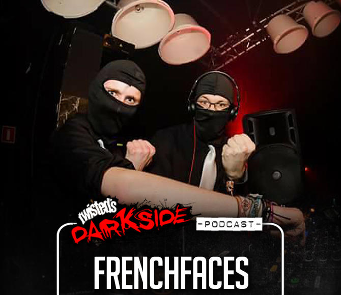 Twisted's Darkside Podcast 282 – FRENCHFACES