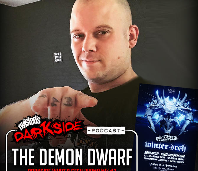 Twisted's Darkside Podcast 285 – THE DEMON DWARF – Darkside Winter Sesh Promo Mix #2