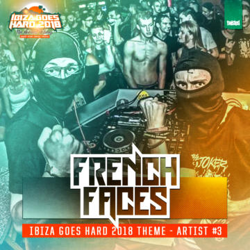IBIZA GOES HARD – ANTHEM MAKERS #3 : FRENCHFACES