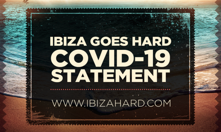 Ibiza Goes Hard, COVID 19 Statement – 22 April 2020